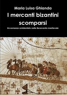 Una Benevento da scoprire ne 'I mercati bizantini scomparsi', il suggestivo romanzo di Maria Luisa Ghianda