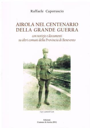 'Airola nel Centenario della grande Guerra', domenica presentazione del libro edito dal Comune di Airola