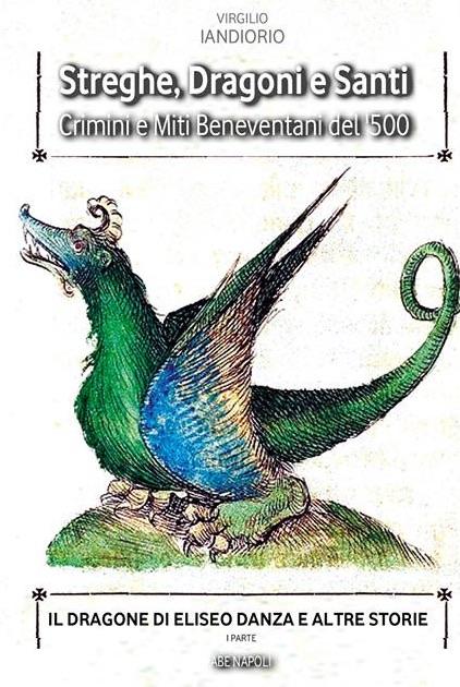 """la casa editrice ABE presenta """"Streghe, Dragoni e Santi. Crimini e Miti beneventani del '500"""""""