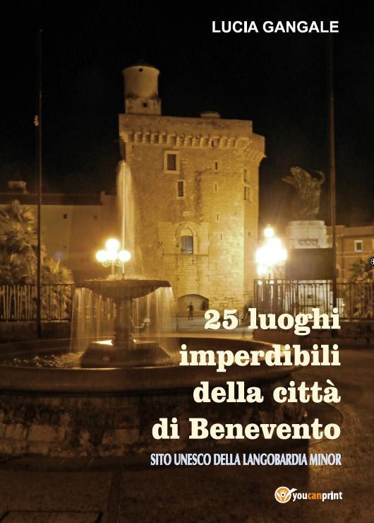 """""""25 luoghi imperdibili della città di Benevento"""" è la nuova guida turistica scritta da Lucia Gangale"""